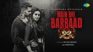 Main Bhi Barbaad Lyrics - Yasser Desai