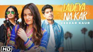 Ladeya Na Kar Lyrics - Deedar Kaur