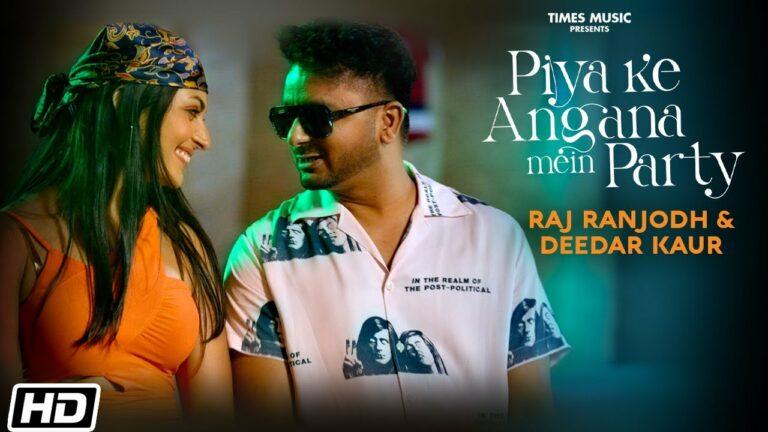 Piya Ke Angana Mein Party Lyrics - Raj Ranjodh, Deedar Kaur